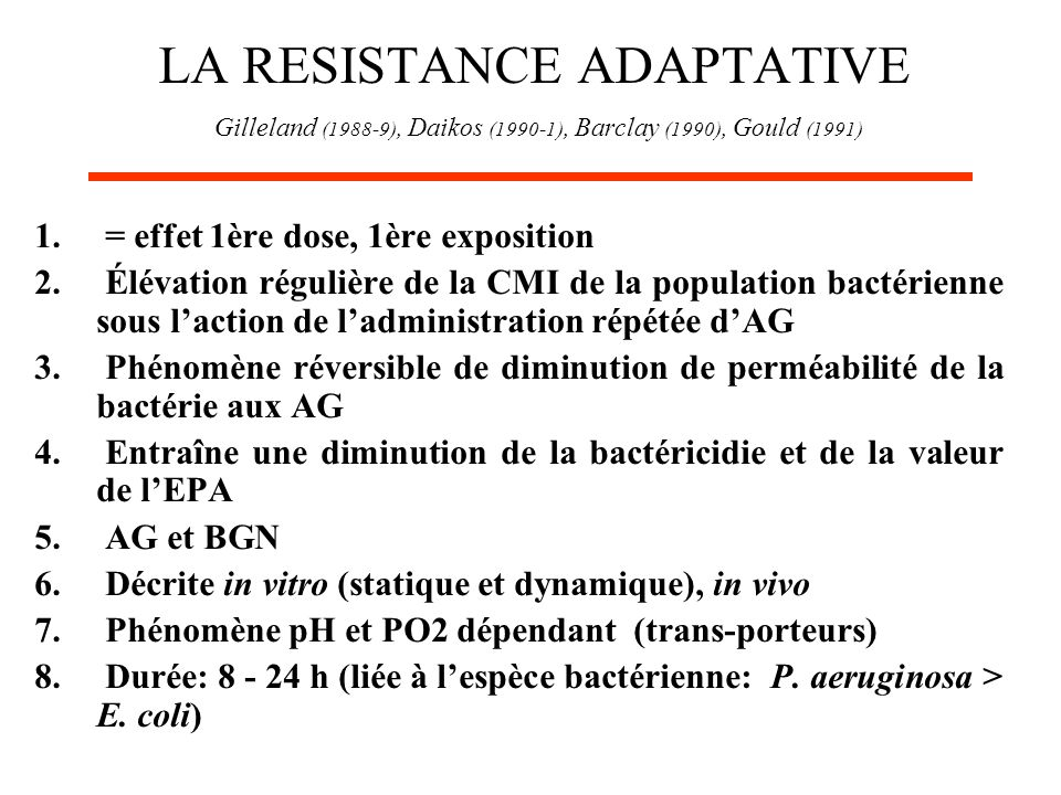 LA RESISTANCE ADAPTATIVE Gilleland (1988-9), Daikos (1990-1), Barclay (1990), Gould (1991)
