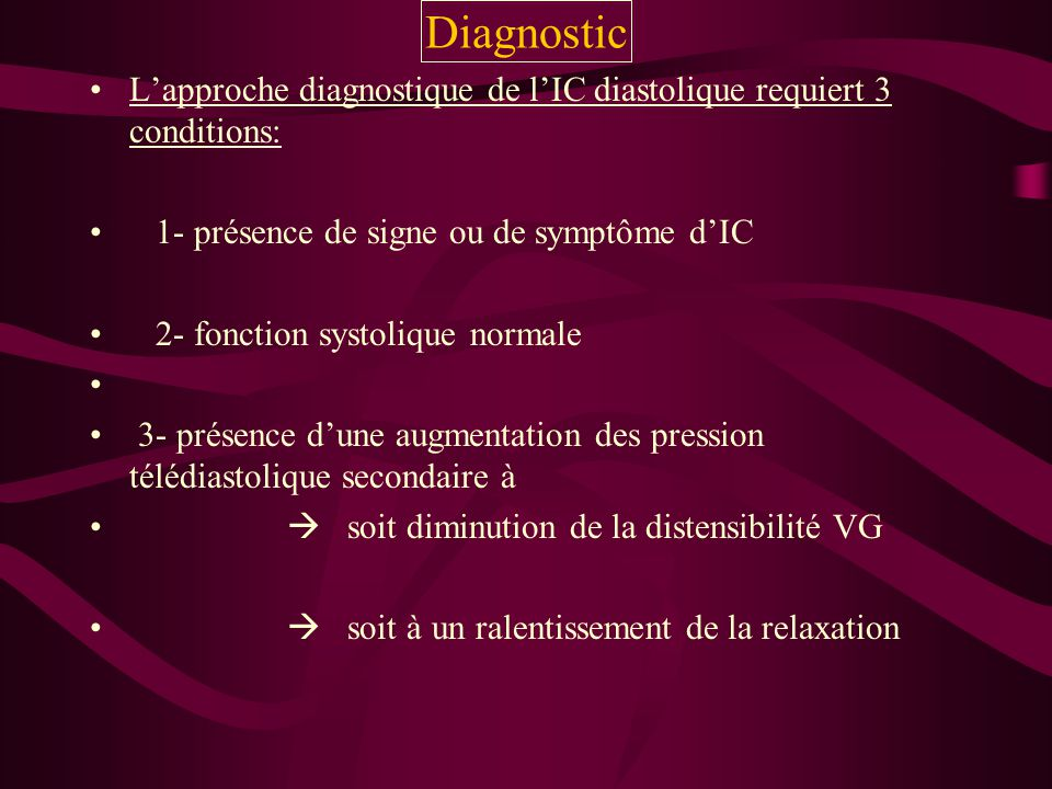 Diagnostic L'approche diagnostique de l'IC diastolique requiert 3 conditions: 1- présence de signe ou de symptôme d'IC.