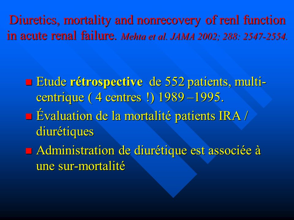Diuretics, mortality and nonrecovery of renl function in acute renal failure. Mehta et al. JAMA 2002; 288: 2547-2554.