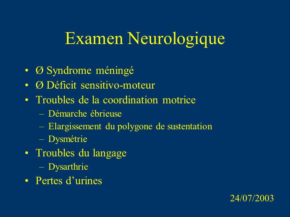 Examen Neurologique Ø Syndrome méningé Ø Déficit sensitivo-moteur