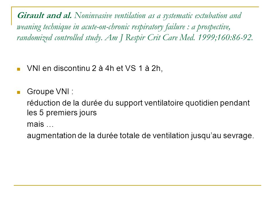 Girault and al. Noninvasive ventilation as a systematic extubation and weaning technique in acute-on-chronic respiratory failure : a prospective, randomized controlled study. Am J Respir Crit Care Med. 1999;160:86-92.