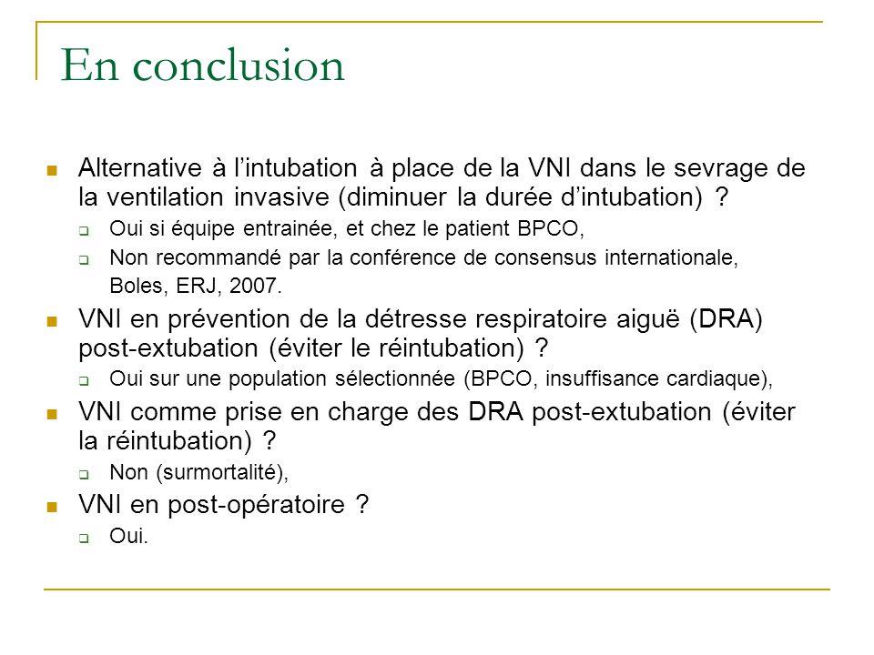 En conclusion Alternative à l'intubation à place de la VNI dans le sevrage de la ventilation invasive (diminuer la durée d'intubation)