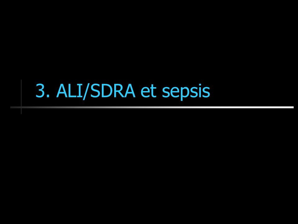 3. ALI/SDRA et sepsis