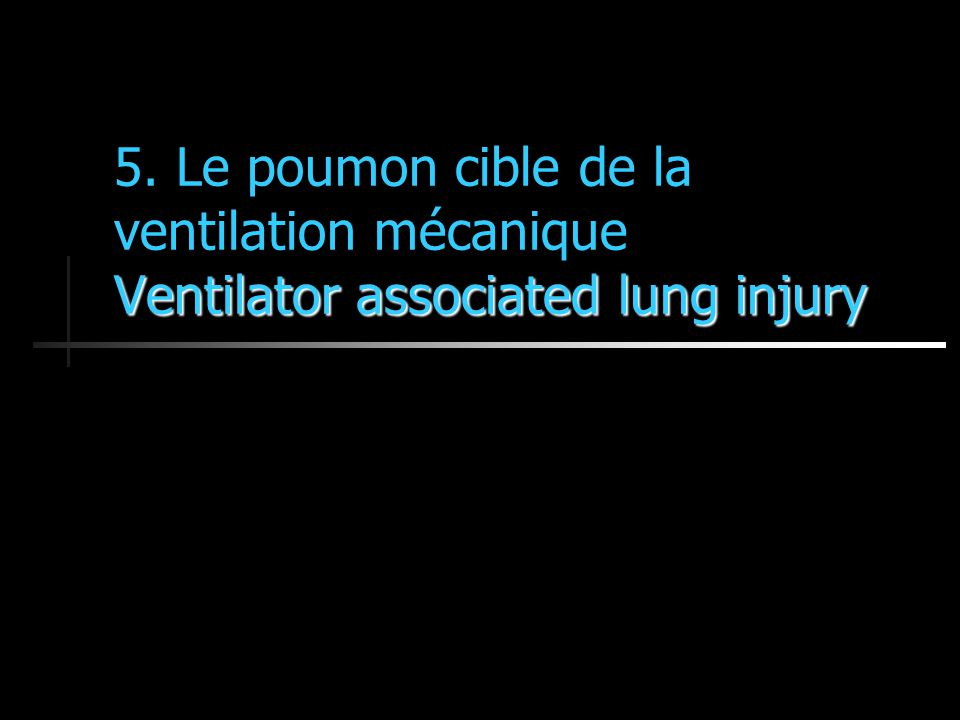 5. Le poumon cible de la ventilation mécanique Ventilator associated lung injury