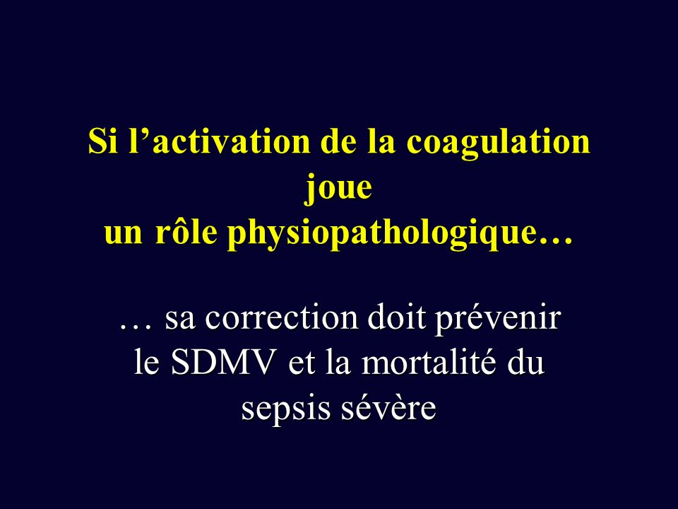 Si l'activation de la coagulation joue un rôle physiopathologique…