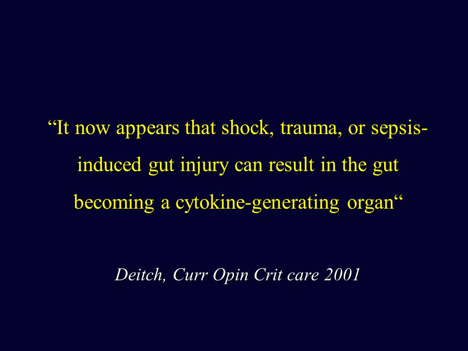 It now appears that shock, trauma, or sepsis-induced gut injury can result in the gut becoming a cytokine-generating organ Deitch, Curr Opin Crit care 2001
