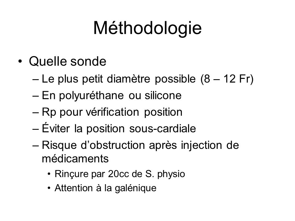 Méthodologie Quelle sonde Le plus petit diamètre possible (8 – 12 Fr)