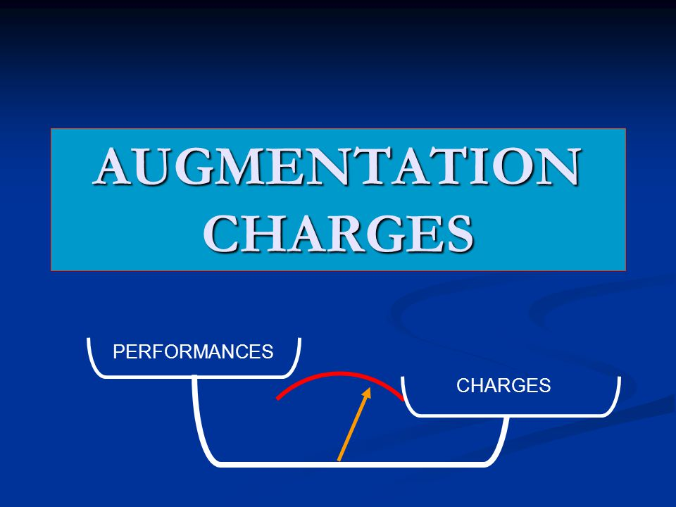AUGMENTATION CHARGES PERFORMANCES CHARGES