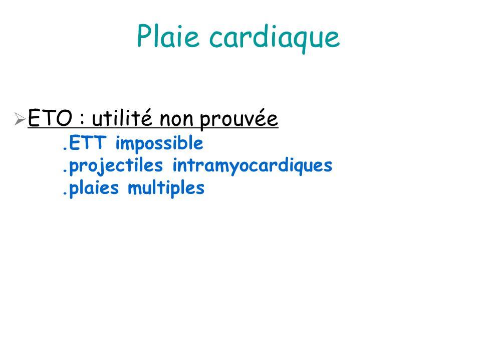Plaie cardiaque ETO : utilité non prouvée .ETT impossible