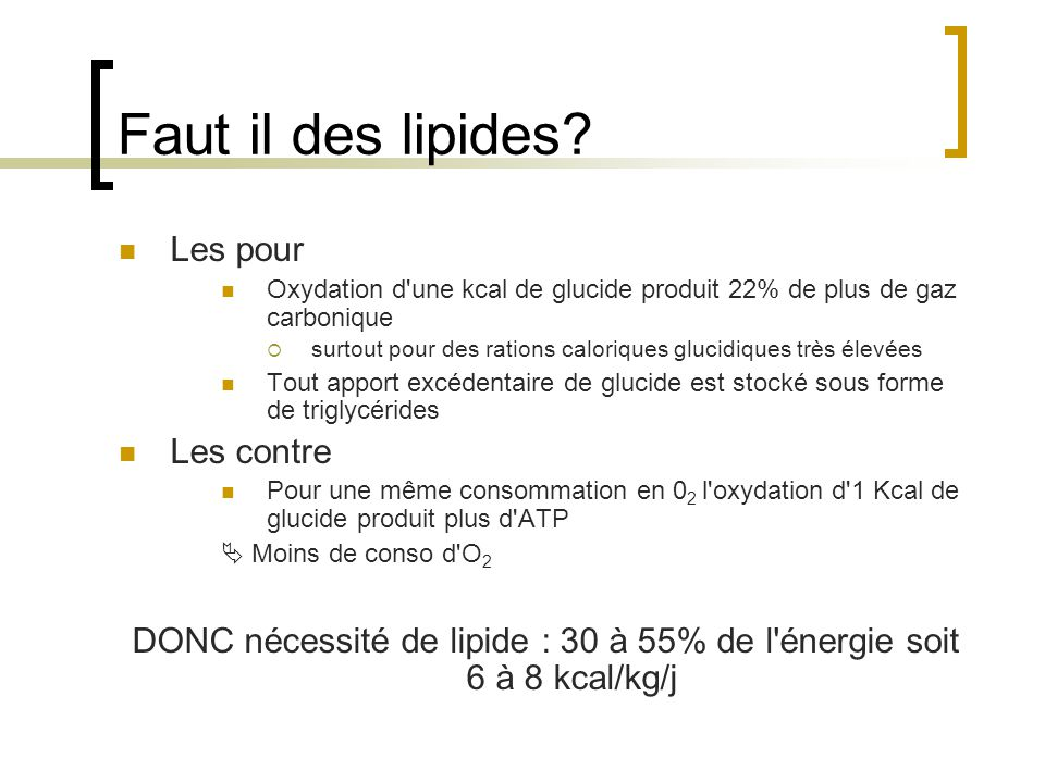 DONC nécessité de lipide : 30 à 55% de l énergie soit 6 à 8 kcal/kg/j