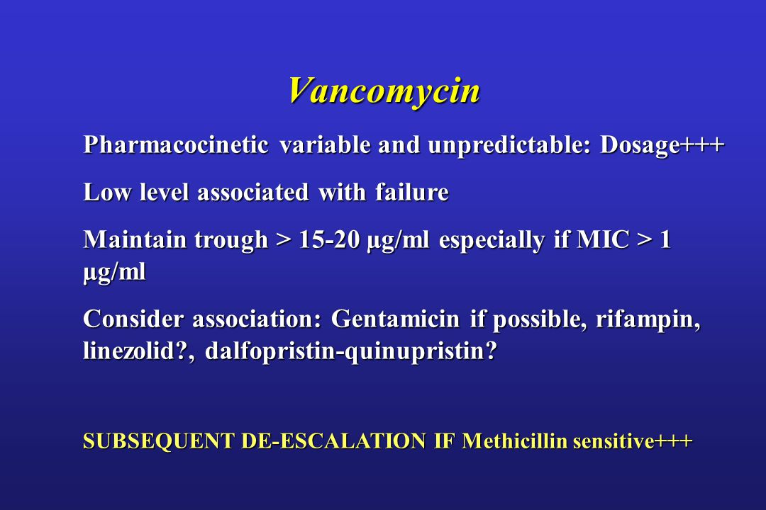 Vancomycin Pharmacocinetic variable and unpredictable: Dosage+++