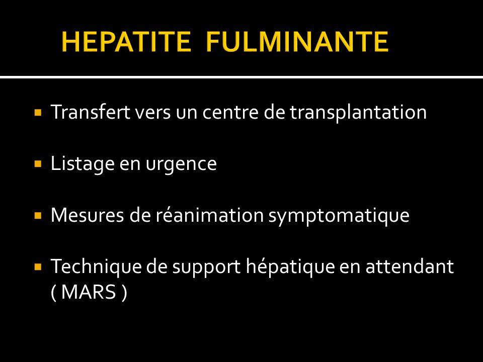 HEPATITE FULMINANTE Transfert vers un centre de transplantation
