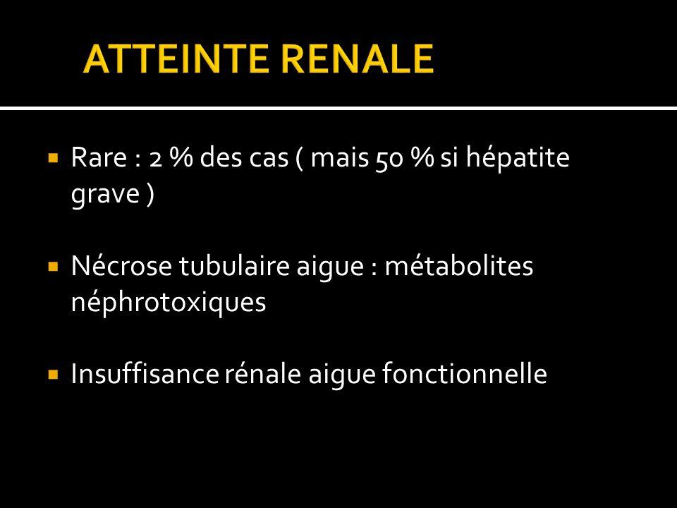 ATTEINTE RENALE Rare : 2 % des cas ( mais 50 % si hépatite grave )