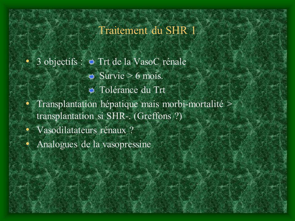 Traitement du SHR 1 3 objectifs : Trt de la VasoC rénale