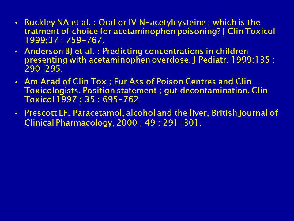 Buckley NA et al. : Oral or IV N-acetylcysteine : which is the tratment of choice for acetaminophen poisoning J Clin Toxicol 1999;37 : 759-767.