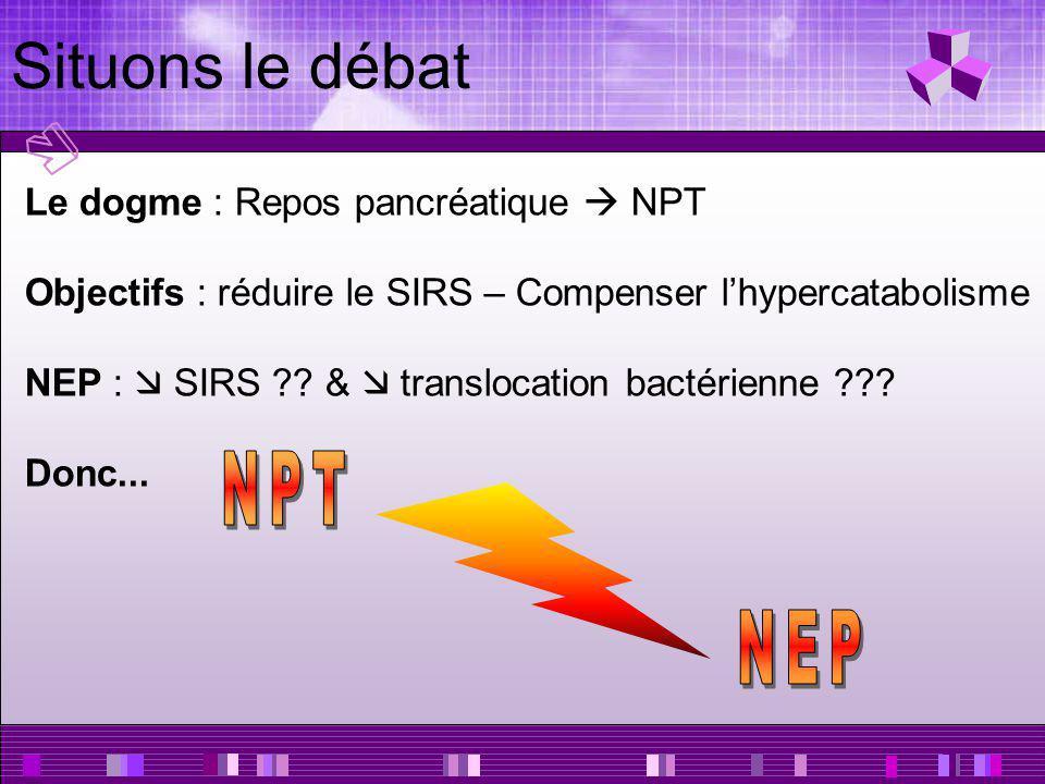 Situons le débat NPT NEP Le dogme : Repos pancréatique  NPT