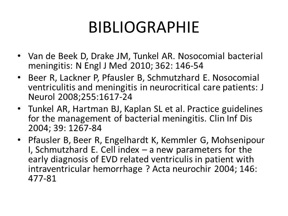 BIBLIOGRAPHIE Van de Beek D, Drake JM, Tunkel AR. Nosocomial bacterial meningitis: N Engl J Med 2010; 362: 146-54.