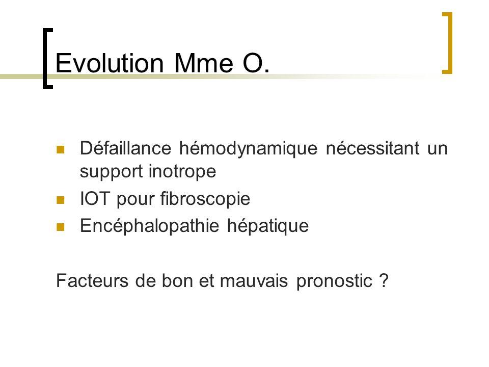 Evolution Mme O. Défaillance hémodynamique nécessitant un support inotrope. IOT pour fibroscopie. Encéphalopathie hépatique.