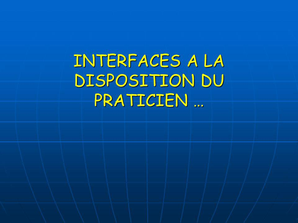 INTERFACES A LA DISPOSITION DU PRATICIEN …