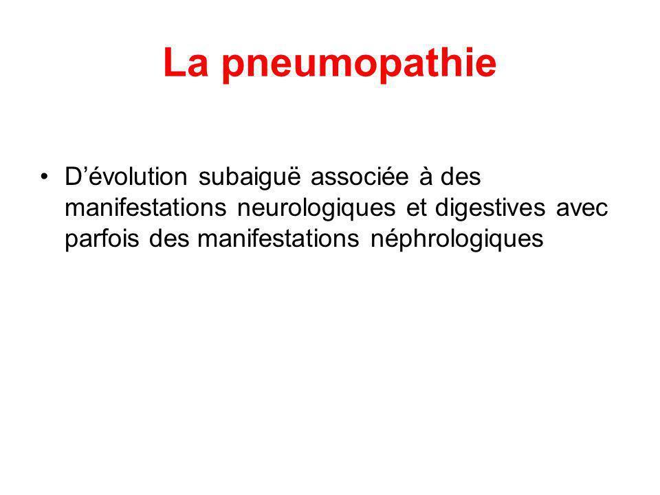 La pneumopathie D'évolution subaiguë associée à des manifestations neurologiques et digestives avec parfois des manifestations néphrologiques.