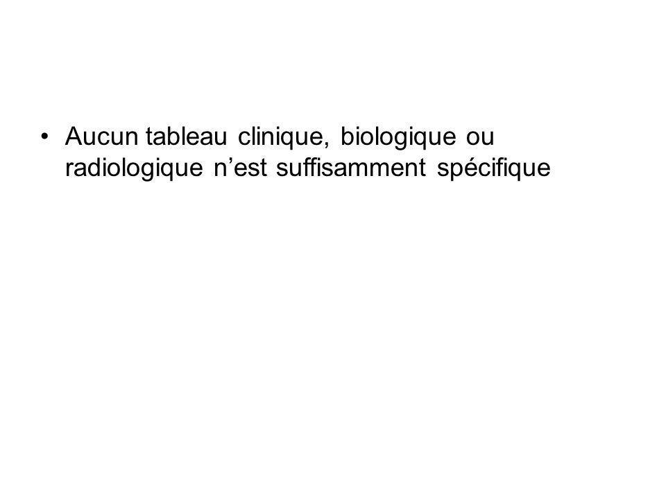 Aucun tableau clinique, biologique ou radiologique n'est suffisamment spécifique