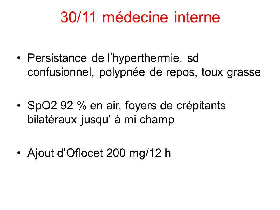 30/11 médecine interne Persistance de l'hyperthermie, sd confusionnel, polypnée de repos, toux grasse.