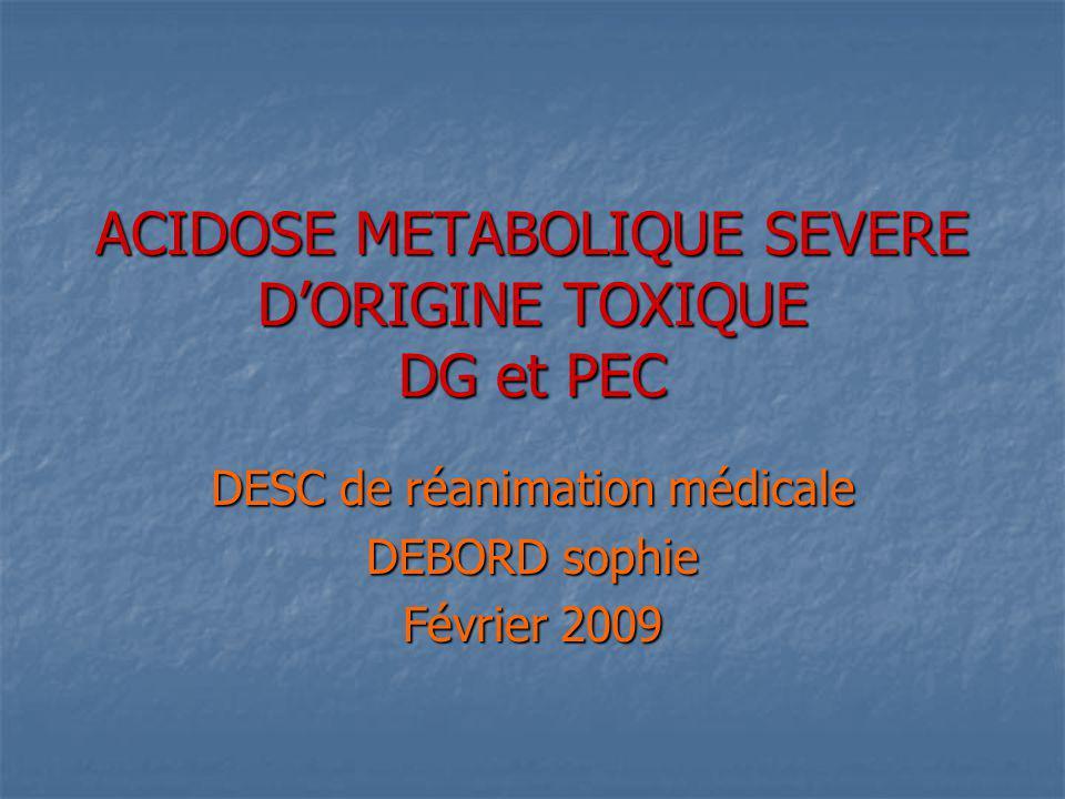 ACIDOSE METABOLIQUE SEVERE D'ORIGINE TOXIQUE DG et PEC