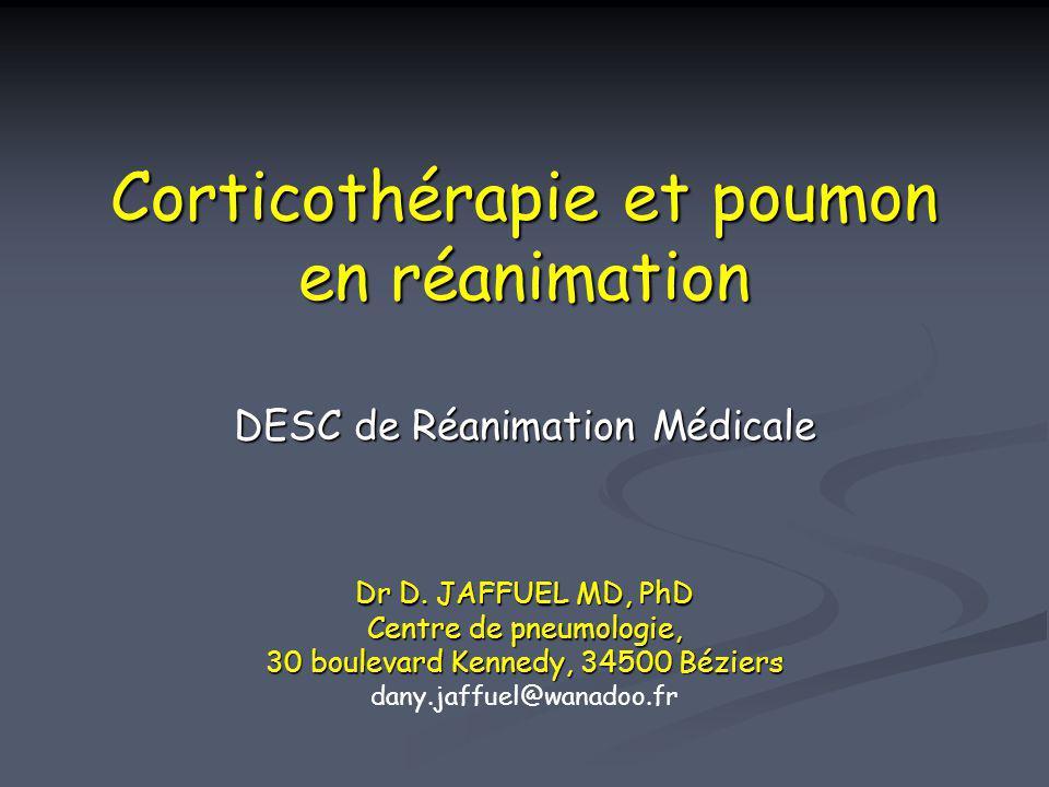 Corticothérapie et poumon en réanimation DESC de Réanimation Médicale Dr D. JAFFUEL MD, PhD Centre de pneumologie, 30 boulevard Kennedy, 34500 Béziers dany.jaffuel@wanadoo.fr