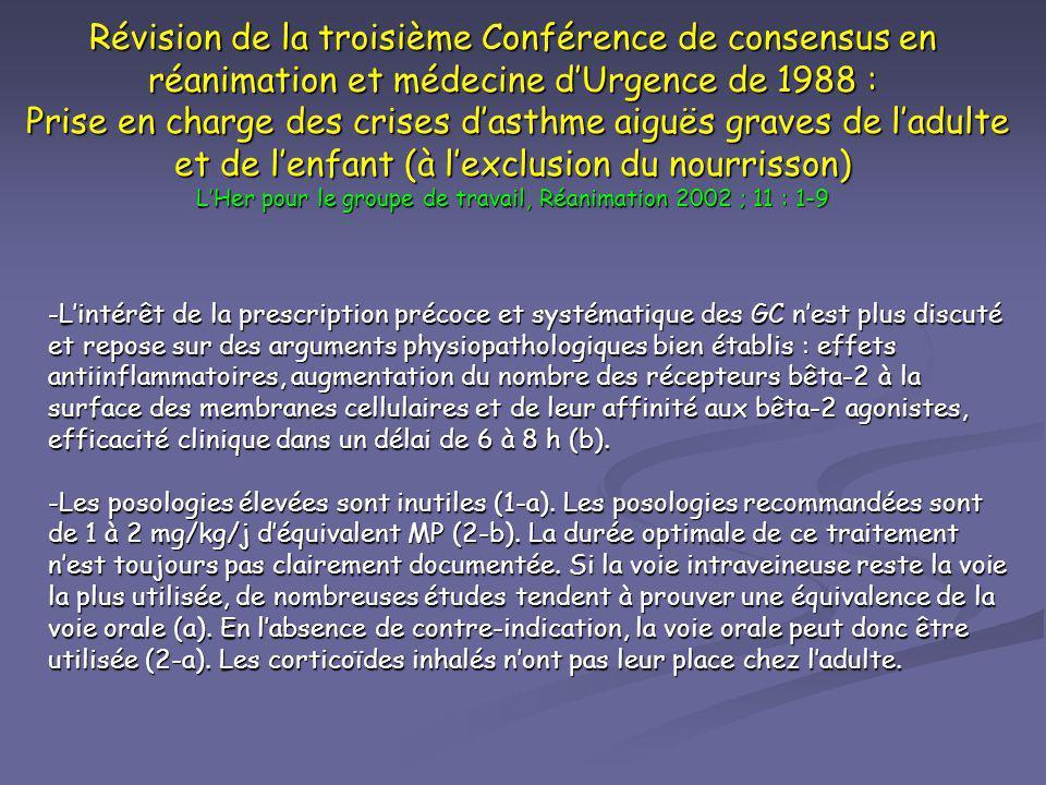 Révision de la troisième Conférence de consensus en réanimation et médecine d'Urgence de 1988 : Prise en charge des crises d'asthme aiguës graves de l'adulte et de l'enfant (à l'exclusion du nourrisson) L'Her pour le groupe de travail, Réanimation 2002 ; 11 : 1-9