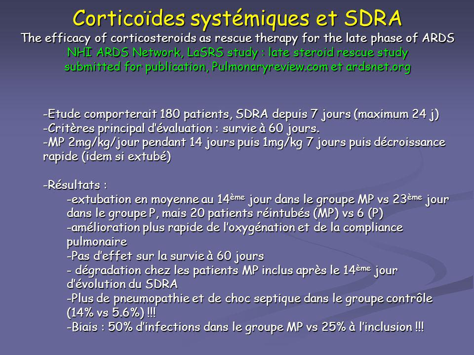 Corticoïdes systémiques et SDRA The efficacy of corticosteroids as rescue therapy for the late phase of ARDS NHI ARDS Network, LaSRS study : late steroid rescue study submitted for publication, Pulmonaryreview.com et ardsnet.org