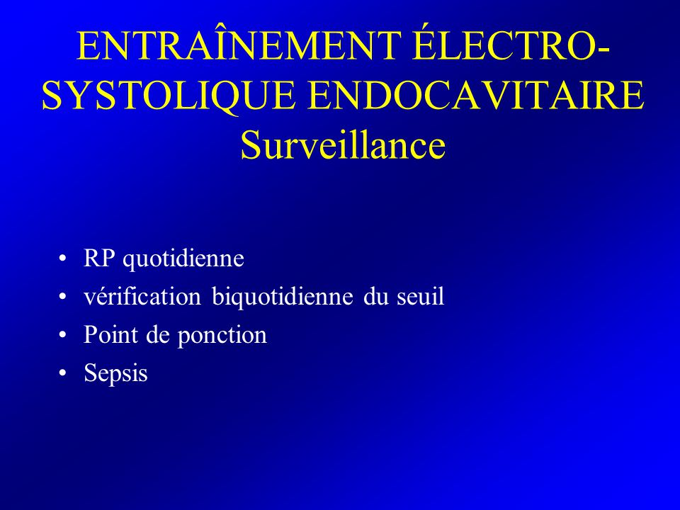 ENTRAÎNEMENT ÉLECTRO-SYSTOLIQUE ENDOCAVITAIRE Surveillance