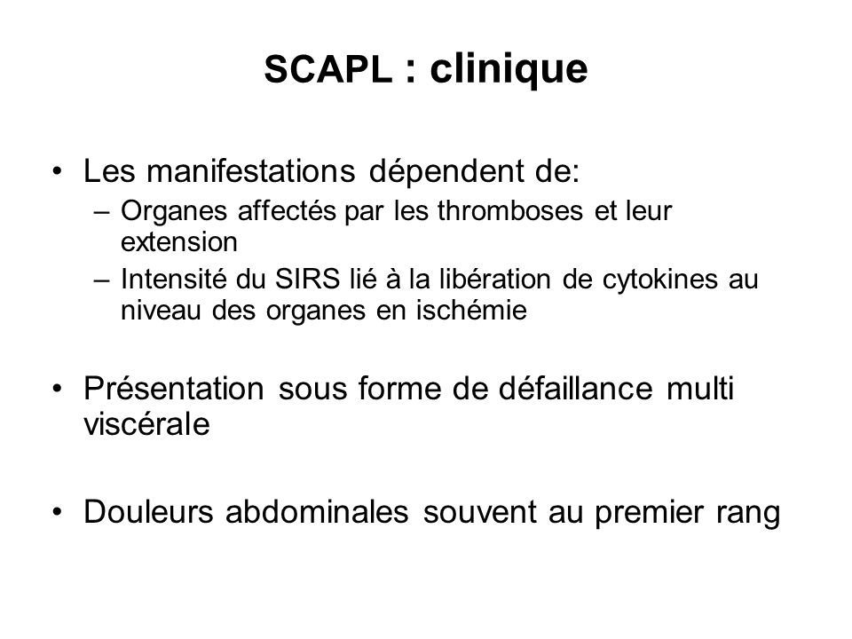 SCAPL : clinique Les manifestations dépendent de: