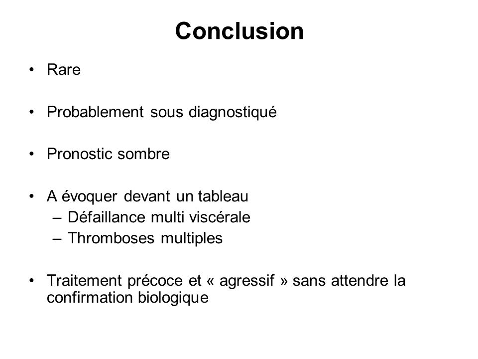 Conclusion Rare Probablement sous diagnostiqué Pronostic sombre