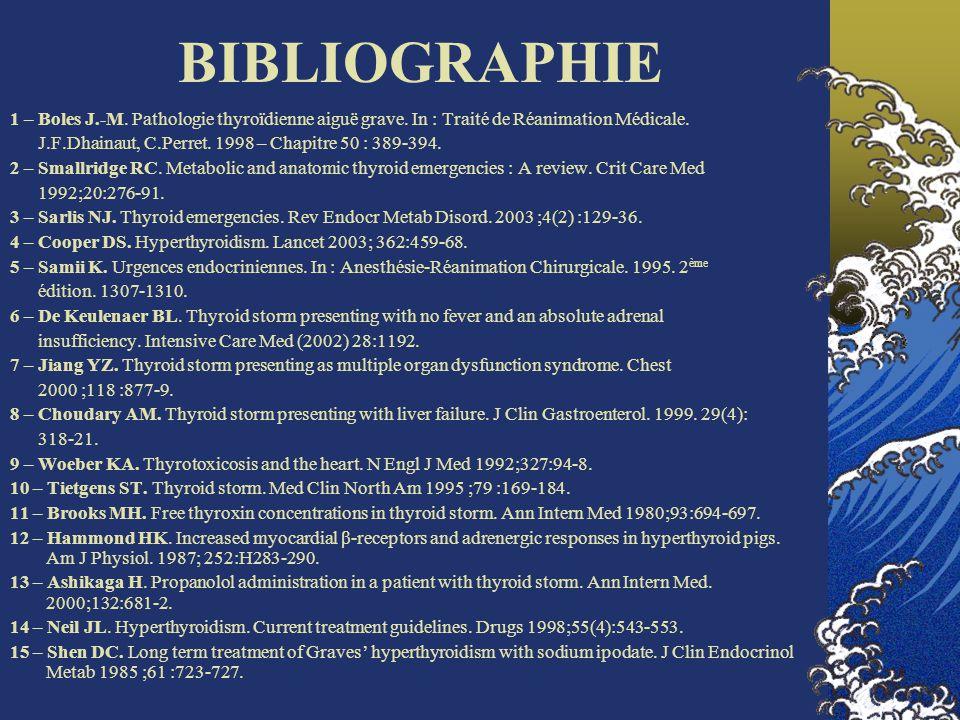 BIBLIOGRAPHIE 1 – Boles J.-M. Pathologie thyroïdienne aiguë grave. In : Traité de Réanimation Médicale.