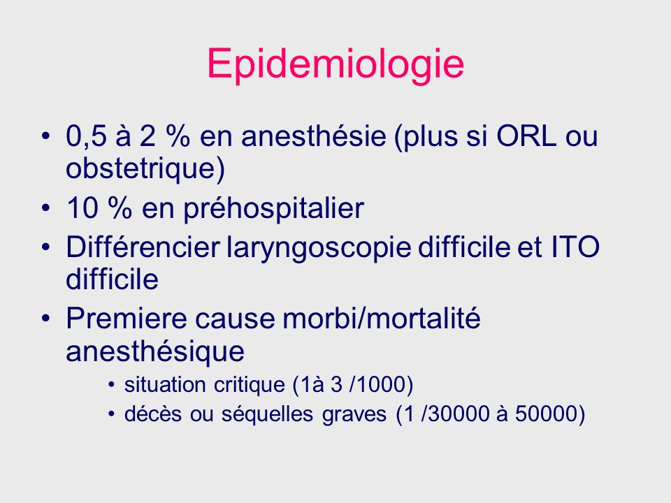 Epidemiologie 0,5 à 2 % en anesthésie (plus si ORL ou obstetrique)