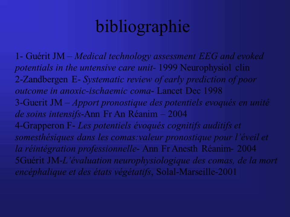 bibliographie 1- Guérit JM – Medical technology assessment EEG and evoked. potentials in the untensive care unit- 1999 Neurophysiol clin.
