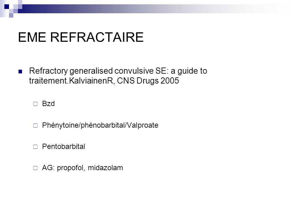EME REFRACTAIRE Refractory generalised convulsive SE: a guide to traitement.KalviainenR, CNS Drugs 2005.