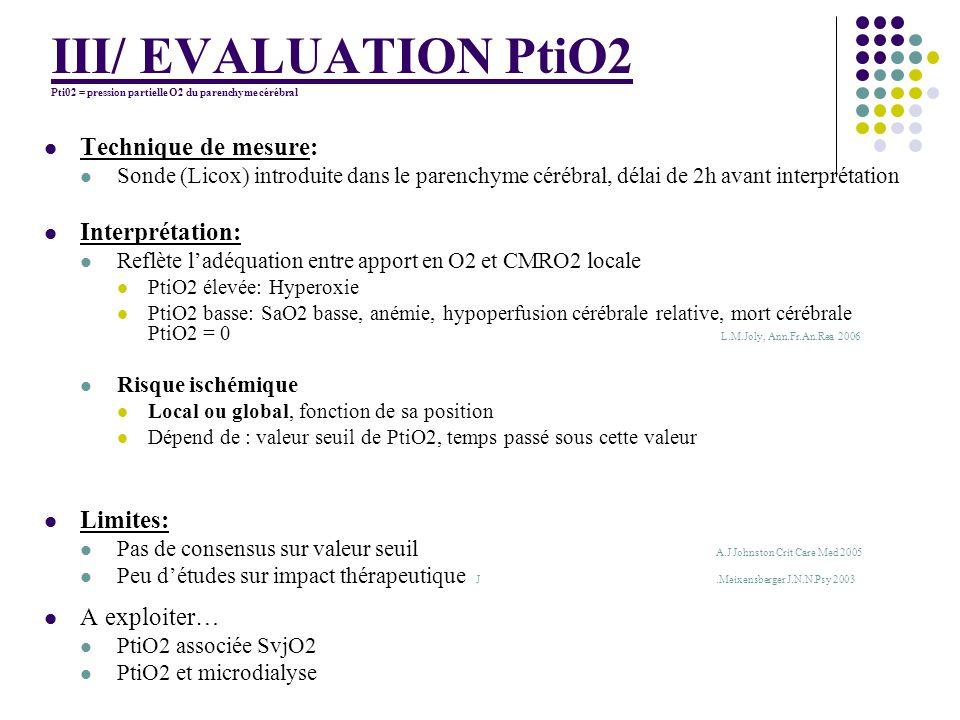 III/ EVALUATION PtiO2 Pti02 = pression partielle O2 du parenchyme cérébral