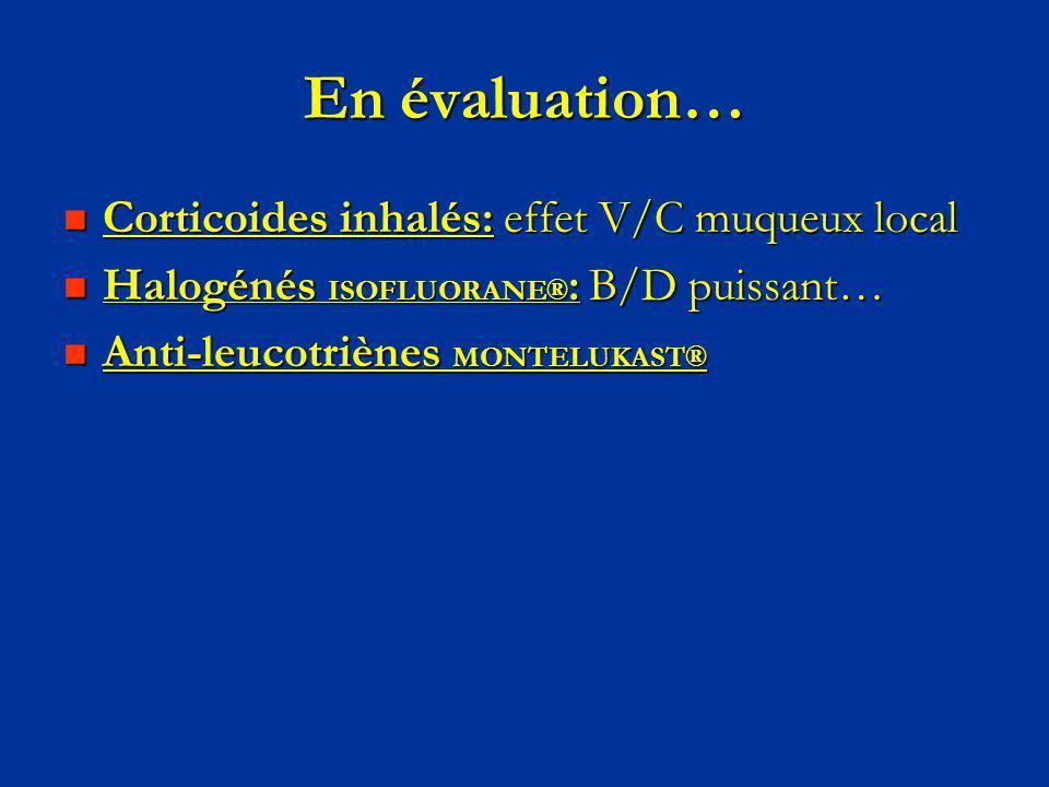 En évaluation… Corticoides inhalés: effet V/C muqueux local