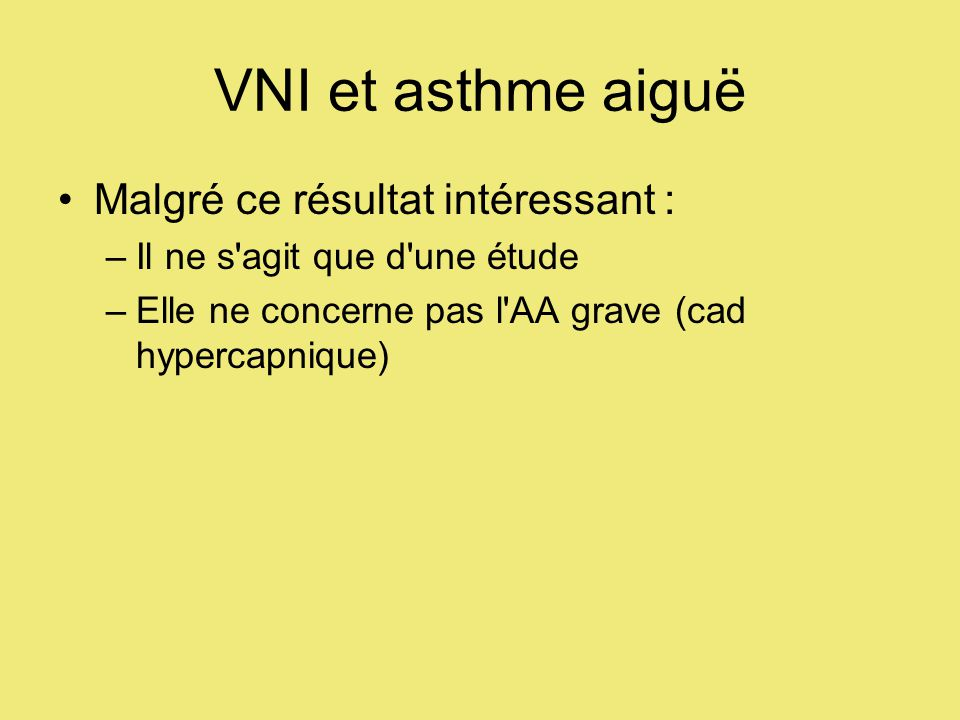 VNI et asthme aiguë Malgré ce résultat intéressant :