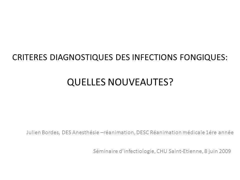 CRITERES DIAGNOSTIQUES DES INFECTIONS FONGIQUES: QUELLES NOUVEAUTES