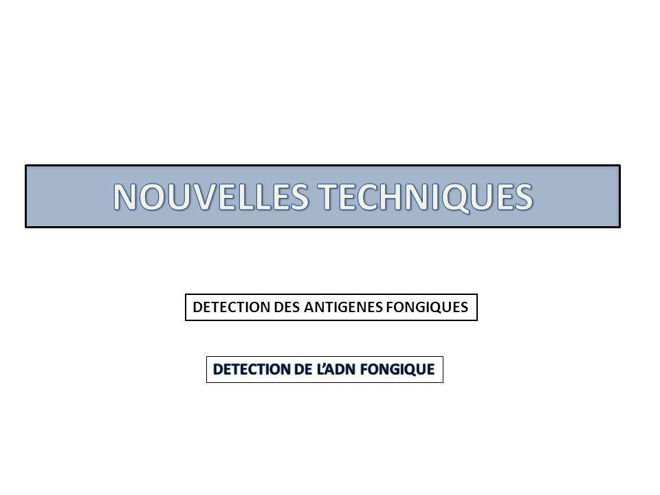 NOUVELLES TECHNIQUES DETECTION DES ANTIGENES FONGIQUES