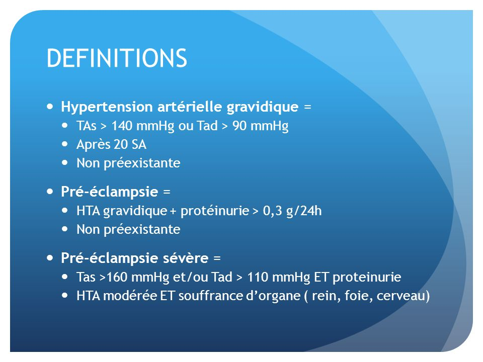 DEFINITIONS Hypertension artérielle gravidique = Pré-éclampsie =