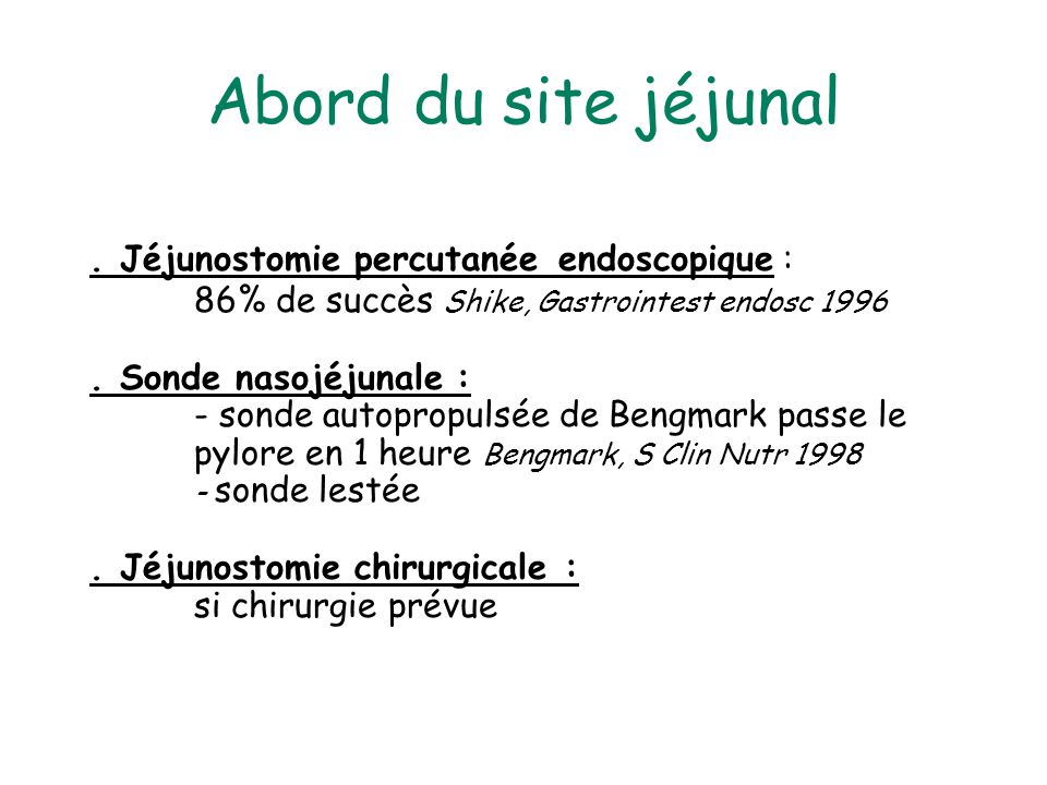 Abord du site jéjunal . Jéjunostomie percutanée endoscopique : 86% de succès Shike, Gastrointest endosc 1996.