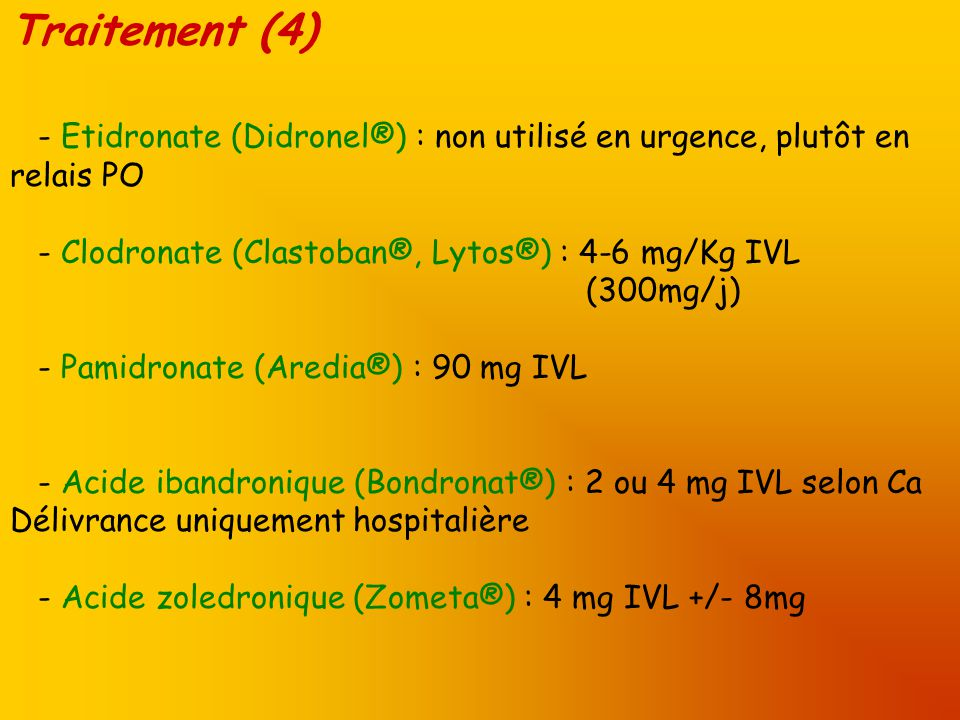 Traitement (4) - Etidronate (Didronel®) : non utilisé en urgence, plutôt en relais PO.