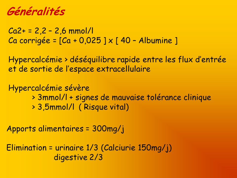 Généralités Ca2+ = 2,2 – 2,6 mmol/l