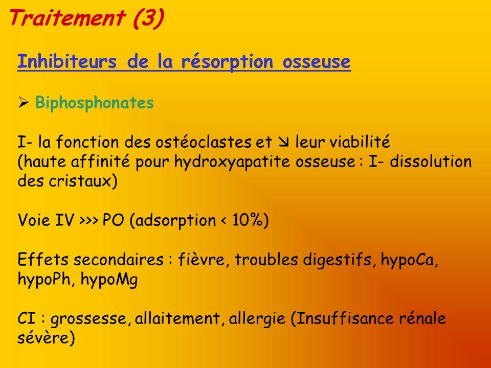 Traitement (3) Inhibiteurs de la résorption osseuse  Biphosphonates