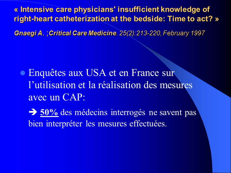 « Intensive care physicians insufficient knowledge of right-heart catheterization at the bedside: Time to act » Gnaegi A. ;Critical Care Medicine. 25(2):213-220, February 1997