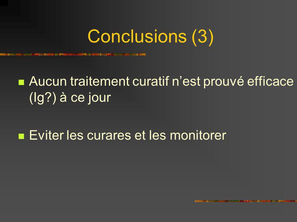 Conclusions (3) Aucun traitement curatif n'est prouvé efficace (Ig ) à ce jour.