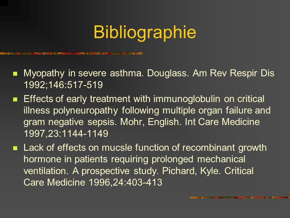 Bibliographie Myopathy in severe asthma. Douglass. Am Rev Respir Dis 1992;146:517-519.
